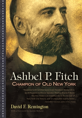 Ashbel P. Fitch: Champion of Old New York - Remington, David