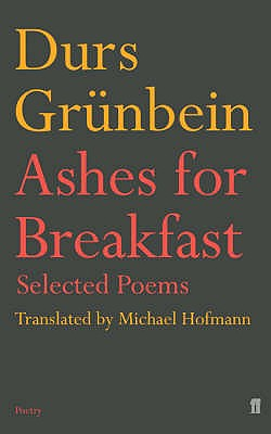Ashes for Breakfast: Selected Poems - Grunbein, Durs, and Hofmann, Michael (Translated by)