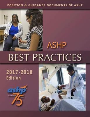 ASHP Best Practices 2017-2018: Position & Guidance Documents of ASHP - ASHP