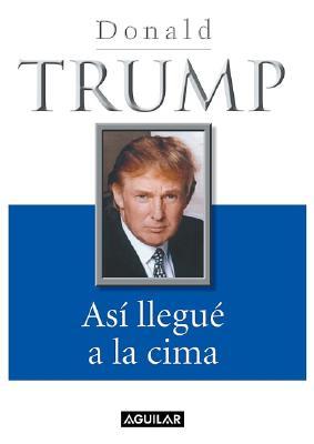 Asi Llegue a la Cima - Trump, Donald J