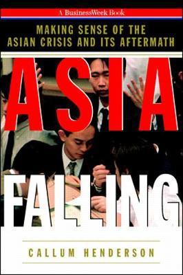 Asia Falling: Making Sense of the Asian Crisis - Henderson, Callum, and Henderson, Cullum