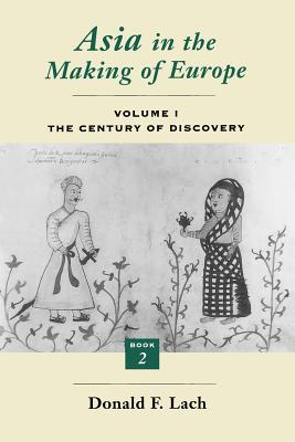 Asia in the Making of Europe, Volume I, Volume 1: The Century of Discovery. Book 2. - Lach, Donald F