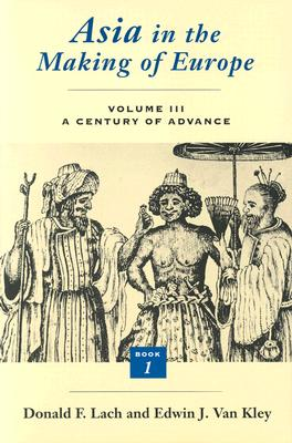 Asia in the Making of Europe, Volume III, 3: A Century of Advance. Book 1: Trade, Missions, Literature - Lach, Donald F, and Van Kley, Edwin J