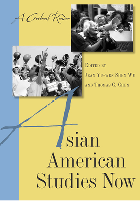 Asian American Studies Now: A Critical Reader - Wu, Jean Yu, Professor (Editor), and Chen, Thomas, Mr. (Editor), and Lee, Robert G (Contributions by)