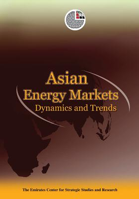 Asian Energy Markets: Dynamics and Trends - Emirates Center for Strategic Studies and Research (Editor)