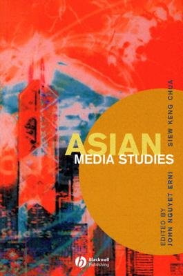 Asian Media Studies: Politics of Subjectivities - Erni, John Nguyet (Editor), and Chua, Siew Keng (Editor)