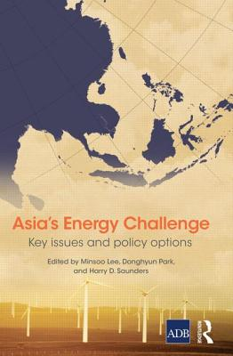 Asia's Energy Challenge: Key Issues and Policy Options - Lee, Minsoo (Editor), and Park, Donghyun (Editor), and Saunders, Harry D. (Editor)