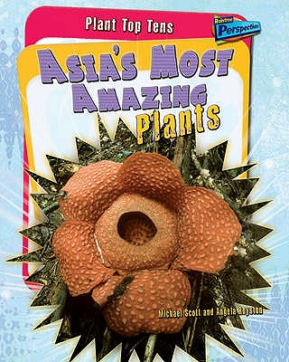 Asia's Most Amazing Plants - Royston, Angela, and Scott, Michael