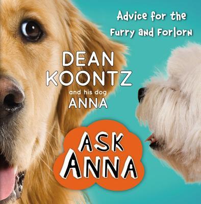 Ask Anna: Advice for the Furry and Forlorn - Koontz, Anna, and Koontz, Dean R (Editor)