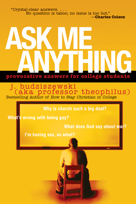 Ask Me Anything: Provocative Answers for College Students - Budziszewski, J, PH.D, PH D