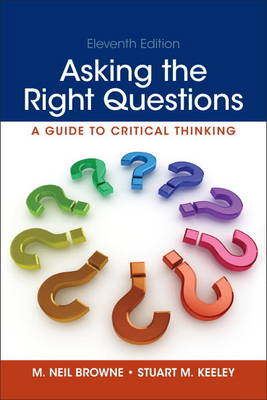 Asking the Right Questions: A Guide to Critical Thinking - Browne, M Neil, and Keeley, Stuart M