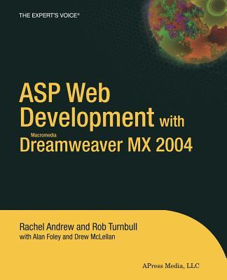 ASP Web Development with Macromedia Dreamweaver MX 2004 - Andrew, Rachel, Dr., and Foley, Alan, and Turnbull, Rob