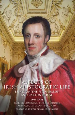 Aspects of Irish Aristocratic Life: Essays on the Fitzgeralds of Kildare and Carton House - Dooley, Terence (Editor)