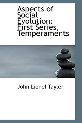 Aspects of Social Evolution: First Series, Temperaments - Tayler, John Lionel