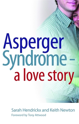 Asperger Syndrome - A Love Story - Hendrickx, Sarah, and Newton, Keith, Professor, and Attwood, Tony, PhD (Foreword by)