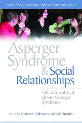 Asperger Syndrome and Social Relationships - Edmonds, Genevieve, and Beardon, Luke
