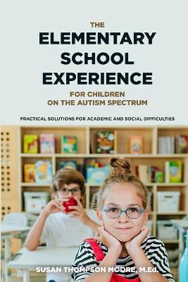 Asperger Syndrome and the Elementary School Experience: Practical Solutions for Academic & Social Difficulties - Moore, Susan Thompson, M.Ed., and Moore, Med Susan Thompson