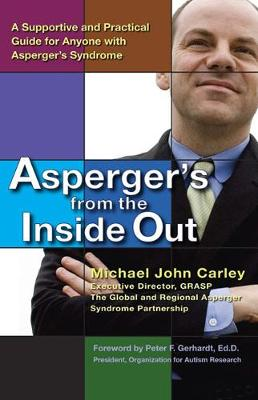 Asperger's from the Inside Out: A Supportive and Practical Guide for Anyone with Asperger's Syndrome - Carley, Michael John, and Gerhardt, Peter F (Foreword by)
