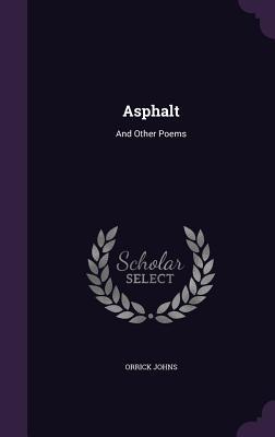 Asphalt: And Other Poems - Johns, Orrick