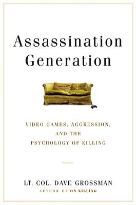 Assassination Generation: Video Games, Aggression, and the Psychology of Killing - Grossman, Dave, and Paulsen, Kristine, and Miserany, Katie