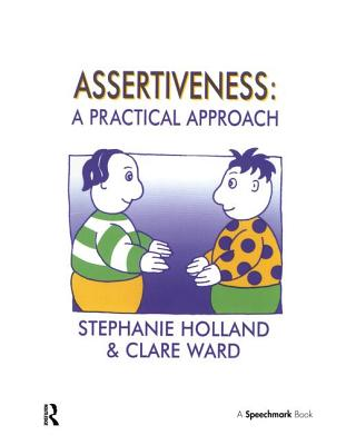 Assertiveness: A Practical Approach - Ward, Clare, and Holland, Stephanie