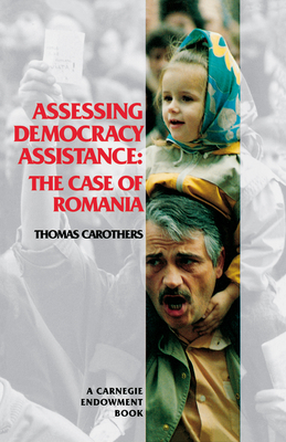 Assessing Democracy Assistance: The Case of Romania - Carothers, Thomas