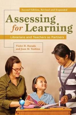 Assessing for Learning: Librarians and Teachers as Partners - Harada, Violet, and Yoshina, Joan