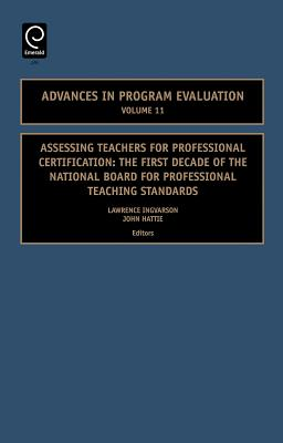Assessing Teachers for Professional Certification: The First Decade of the National Board for Professional Teaching Standards - Ingvarson, Lawrence (Editor), and Hattie, John (Editor)