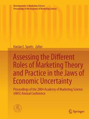 Assessing the Different Roles of Marketing Theory and Practice in the Jaws of Economic Uncertainty: Proceedings of the 2004 Academy of Marketing Science (Ams) Annual Conference - Spotts, Harlan E (Editor)