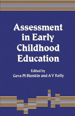 Assessment in Early Childhood Education - Blenkin, Geva M, Ms. (Editor), and Kelly, A Vic, Professor (Editor)