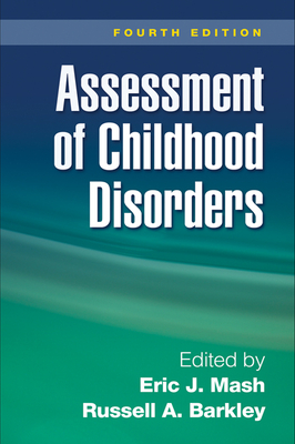 Assessment of Childhood Disorders - Mash, Eric J, PhD (Editor), and Barkley, Russell A, PhD, Abpp (Editor)