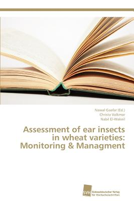 Assessment of ear insects in wheat varieties: Monitoring & Managment - Gaafar, Nawal (Editor), and Volkmar, Christa, and El-Wakeil, Nabil