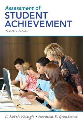 Assessment of Student Achievement - Gronlund, Norman E., and Waugh, C. Keith