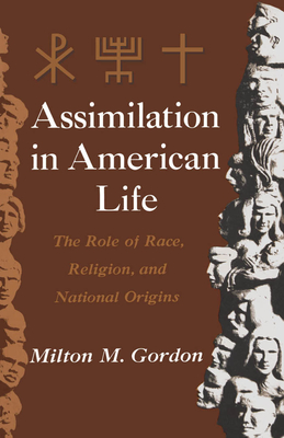 Assimilation in American Life: The Role of Race, Religion and National Origins - Gordon, Milton Myron