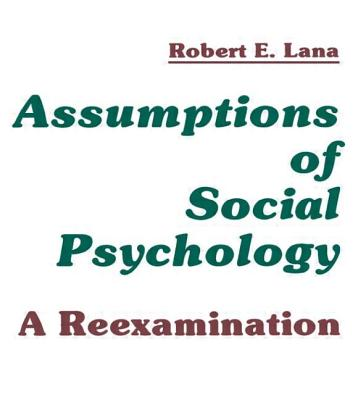 Assumptions of Social Psychology: A Reexamination - Lana, Robert E