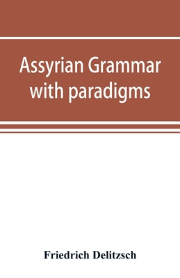 Assyrian grammar with paradigms, exercises, glossary and bibliography - Delitzsch, Friedrich