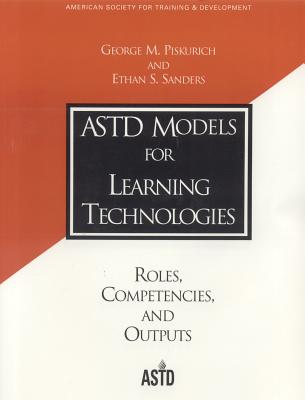 ASTD Models for Learning Technologies - Piskurich, George M, and Sanders, Ethan S