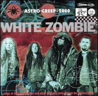 Astro-Creep: 2000 - Songs of Love, Destruction and Other Synthetic Delusions of the Ele - White Zombie