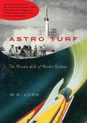 Astro Turf: The Private Life of Rocket Science - Lord, M G