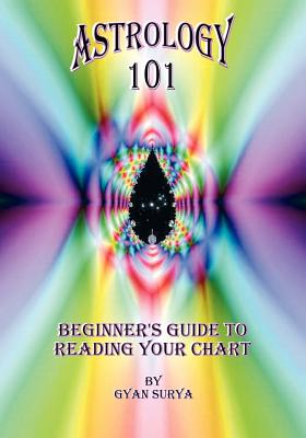 Astrology 101: Beginner's Guide to Reading Your Chart - Surya, Gyan