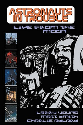 Astronauts in Trouble: Live from the Moon - Young, Larry, and Adlard, Charlie