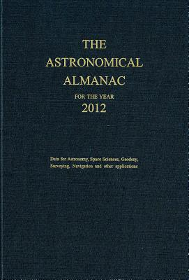 Astronomical Almanac 2012 - Nautical Almanac Office (U S ) (Compiled by)