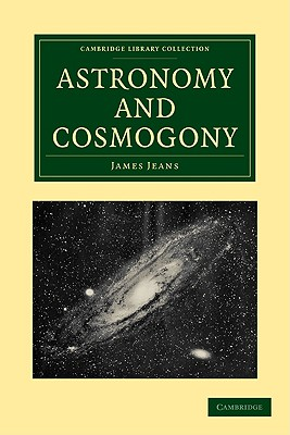 Astronomy and Cosmogony - Jeans, James