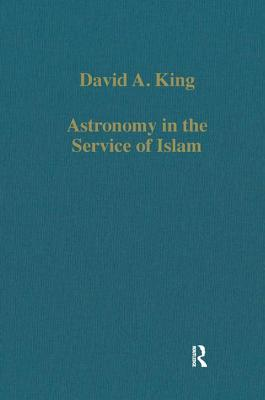 Astronomy in the Service of Islam - King, David A