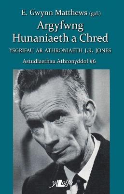 Astudiaethau Athronyddol: 6. Argyfwng Hunaniaeth a Chred - Ysgrifau ar Athonyddiaeth J. R. Jones - Matthews, E. Gwynn (Editor)