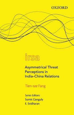 Asymmetrical Threat Perceptions in India-China Relations - Fang, Tien-Sze