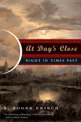 At Day's Close: Night in Times Past - Ekirch, A Roger