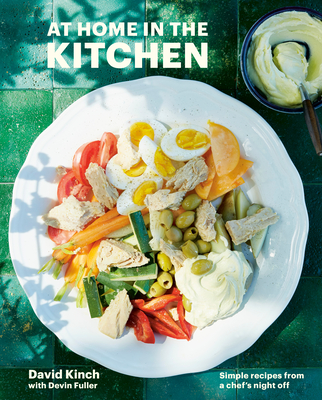 At Home in the Kitchen: Simple Recipes from a Chef's Night Off [A Cookbook] - Kinch, David, and Fuller, Devin