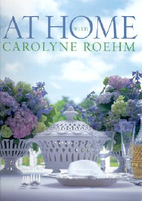 At Home with Carolyne Roehm - Roehm, Carolyne, and Davis, Melissa