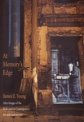 At Memory's Edge: After-Images of the Holocaust in Contemporary Art and Architecture - Young, James E